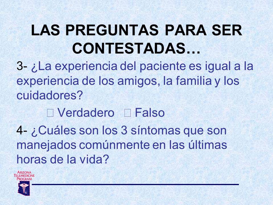 3- ¿La experiencia del paciente es igual a la experiencia de los amigos, la familia y los cuidadores? Verdadero Falso 4- ¿Cuáles son los 3 síntomas qu