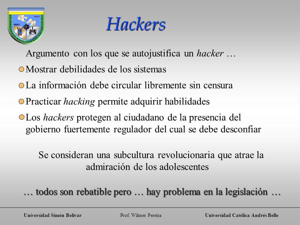 Universidad Simón BolívarProf. Wílmer PereiraUniversidad Católica Andrés Bello Argumento con los que se autojustifica un hacker … Mostrar debilidades