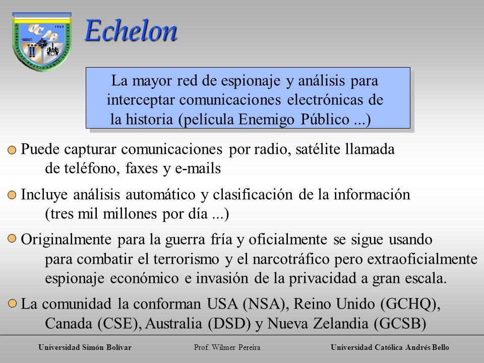 Universidad Simón BolívarProf. Wílmer PereiraUniversidad Católica Andrés Bello Echelon La mayor red de espionaje y análisis para interceptar comunicac