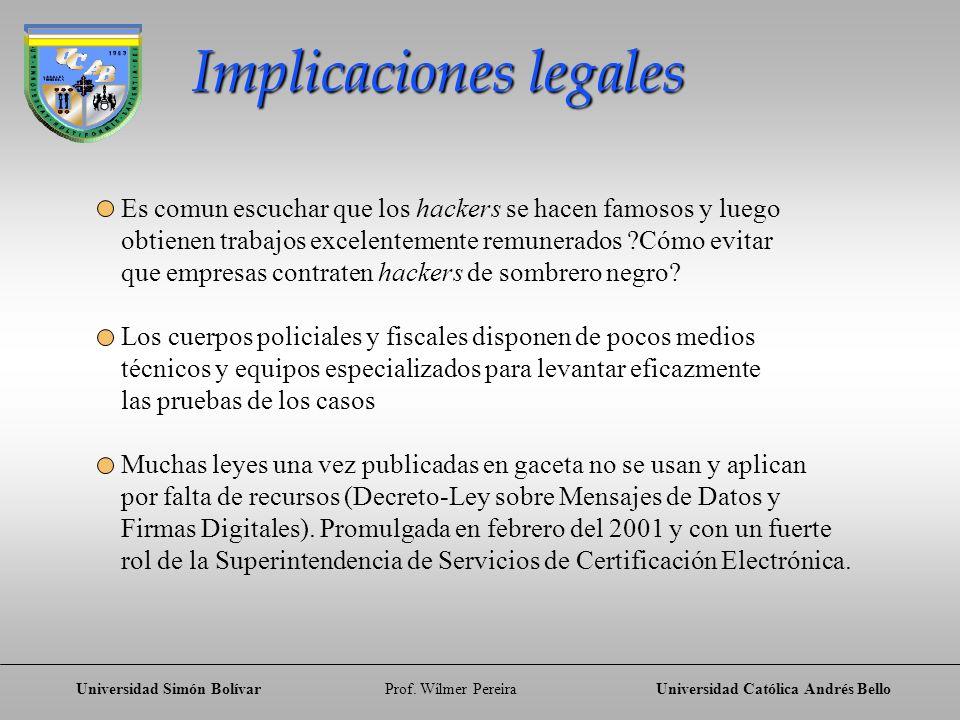 Universidad Simón BolívarProf. Wílmer PereiraUniversidad Católica Andrés Bello Implicaciones legales Es comun escuchar que los hackers se hacen famoso