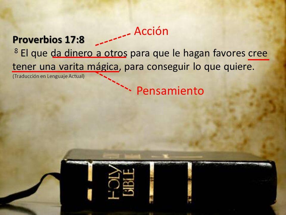 Proverbios 17:8 Proverbios 17:8 8 El que da dinero a otros para que le hagan favores cree tener una varita mágica, para conseguir lo que quiere. (Trad