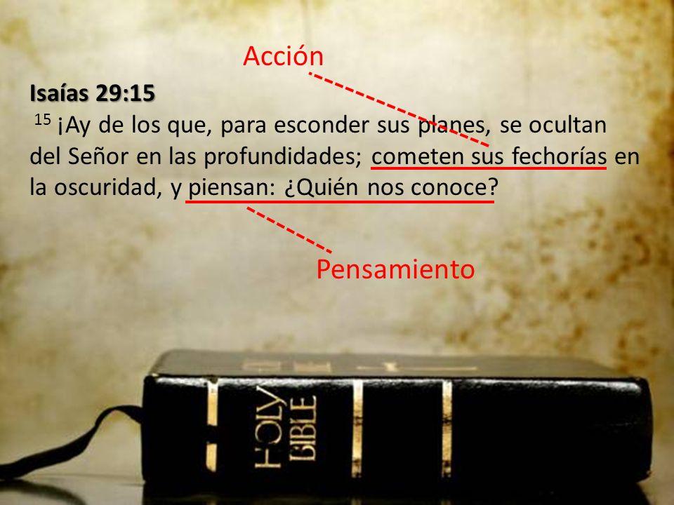 Isaías 29:15 Isaías 29:15 15 ¡Ay de los que, para esconder sus planes, se ocultan del Señor en las profundidades; cometen sus fechorías en la oscuridad, y piensan: ¿Quién nos conoce.