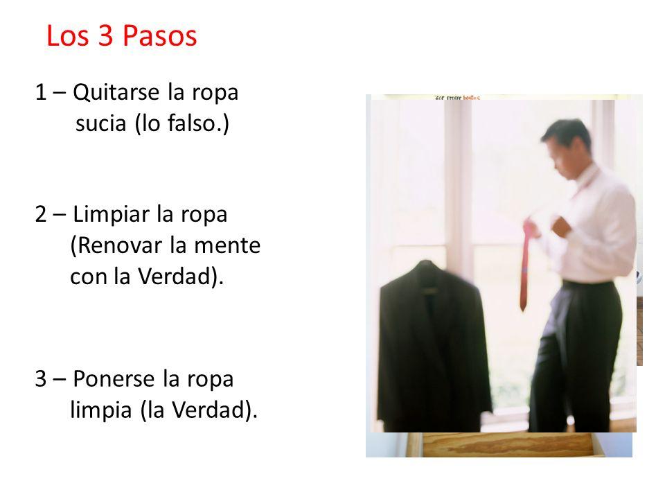 1 – Quitarse la ropa sucia (lo falso.) 2 – Limpiar la ropa (Renovar la mente con la Verdad).