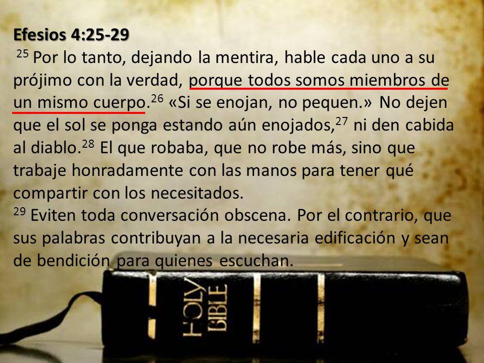 Efesios 4:25-29 Efesios 4:25-29 25 Por lo tanto, dejando la mentira, hable cada uno a su prójimo con la verdad, porque todos somos miembros de un mism