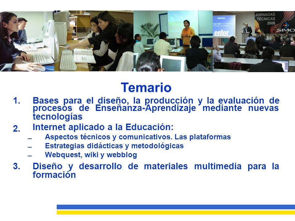 Temario 1.Bases para el diseño, la producción y la evaluación de procesosdeEnseñanza-Aprendizajemediantenuevas tecnologías Internet aplicado a la Educación: Aspectos técnicos y comunicativos.