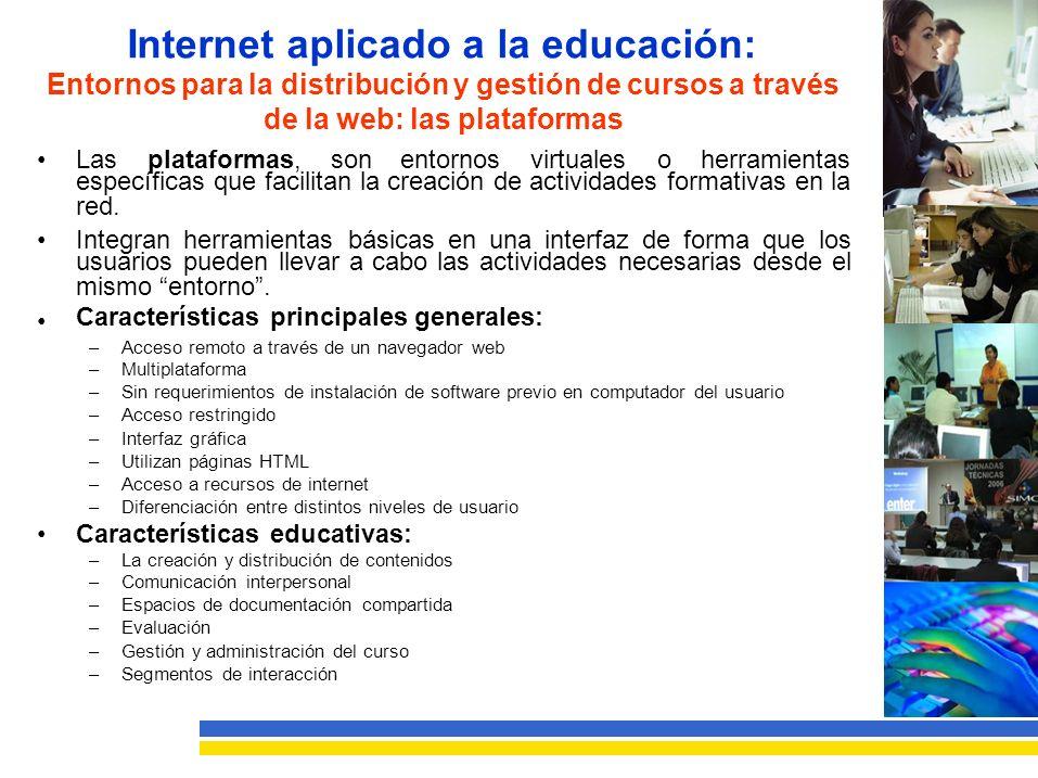 Internet aplicado a la educación: Entornos para la distribución y gestión de cursos a través de la web: las plataformas Lasplataformas,sonentornosvirtualesoherramientas específicas que facilitan la creación de actividades formativas en la red.