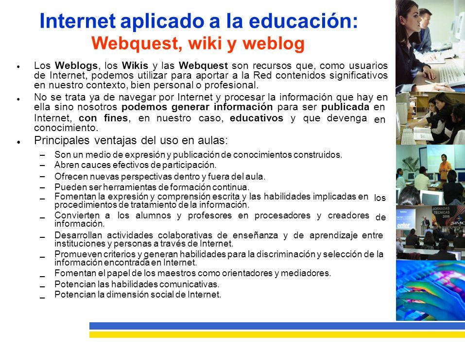 Internet aplicado a la educación: Webquest, wiki y weblog Los Weblogs, los Wikis y las Webquest son recursos que, como usuarios de Internet, podemos utilizar para aportar a la Red contenidos significativos en nuestro contexto, bien personal o profesional.