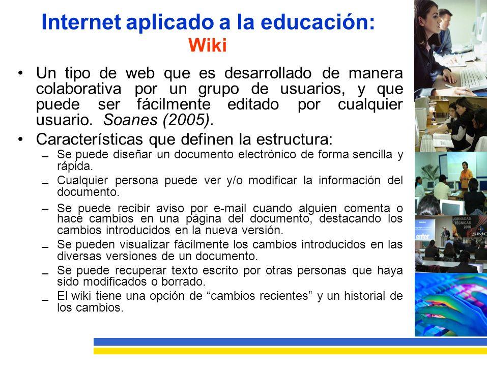 Internet aplicado a la educación: Wiki UnUntipodewebqueesdesarrolladodemanera colaborativaporungrupodeusuarios,yque puedeserfácilmenteeditadoporcualquier usuario.Soanes (2005).
