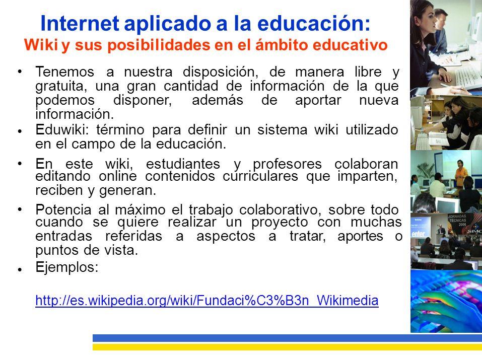 Internet aplicado a la educación: Wiki y sus posibilidades en el ámbito educativo Tenemosanuestradisposición,demaneralibrey gratuita,unagrancantidaddeinformacióndelaque podemosdisponer,ademásdeaportarnueva información.