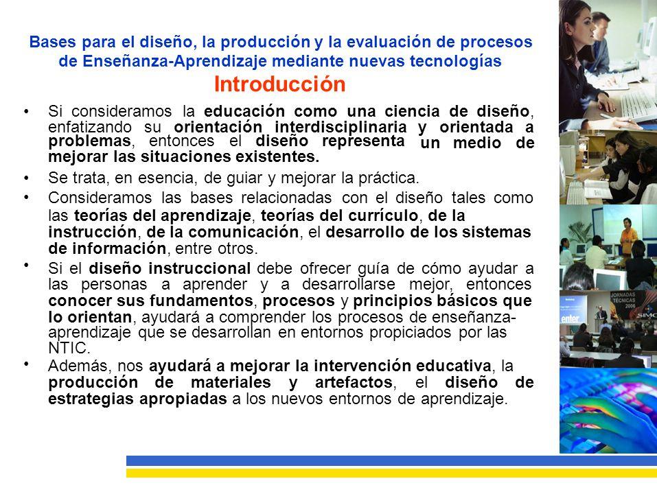 Bases para el diseño, la producción y la evaluación de procesos de Enseñanza-Aprendizaje mediante nuevas tecnologías Diseño de procesos E-A mediante TIC y diseño instruccional Entorno de aprendizaje construido con la ayuda de TIC: – Recursos, hard y soft utilizados en la enseñanza (ejemplo: aulas de computadores con acceso a Internet).