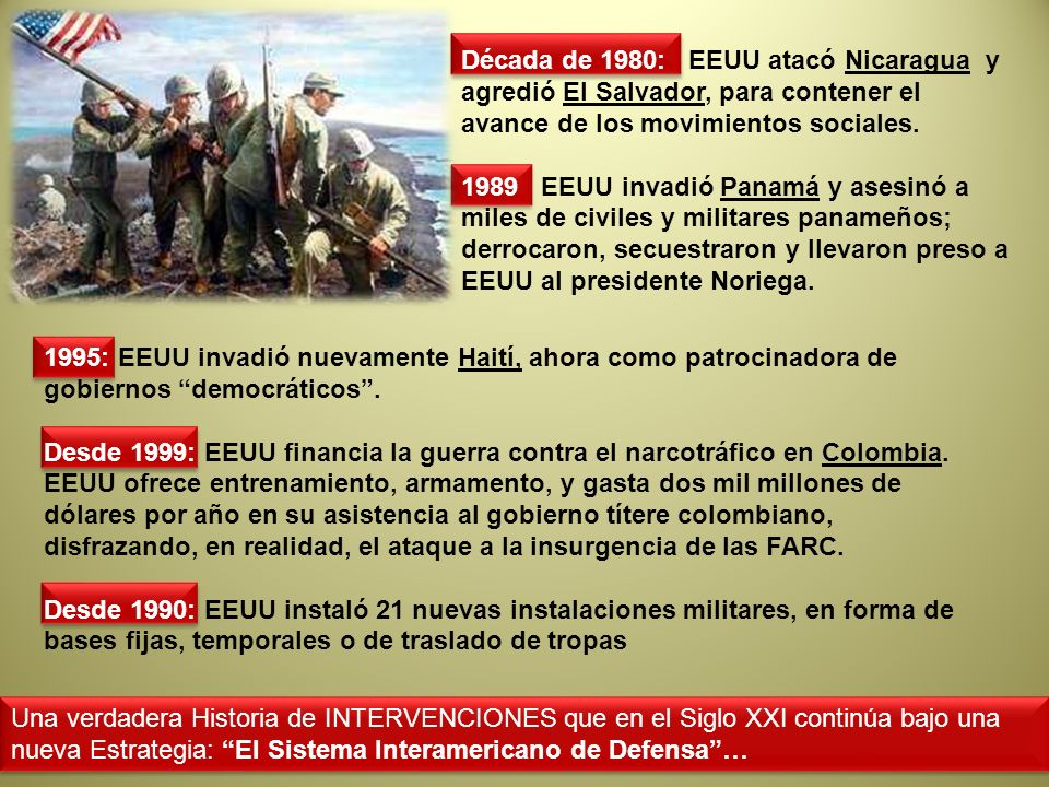 1995: EEUU invadió nuevamente Haití, ahora como patrocinadora de gobiernos democráticos. Desde 1999: EEUU financia la guerra contra el narcotráfico en
