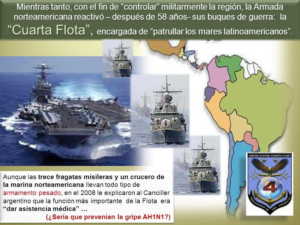 Mientras tanto, con el fin de controlar militarmente la región, la Armada norteamericana reactivó – después de 58 años- sus buques de guerra: la Cuart
