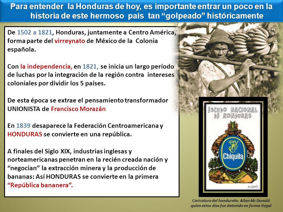 De 1502 a 1821, Honduras, juntamente a Centro América, forma parte del virreynato de México de la Colonia española. Con la independencia, en 1821, se