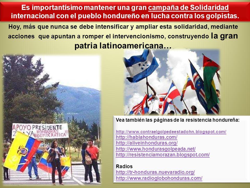 ¡ Es importantísimo mantener una gran campaña de Solidaridad internacional con el pueblo hondureño en lucha contra los golpistas. Vea también las pági