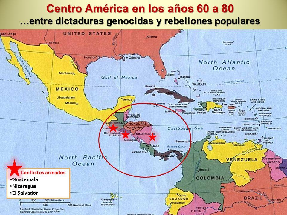Centro América en los años 60 a 80 …entre dictaduras genocidas y rebeliones populares Conflictos armados Guatemala Nicaragua El Salvador