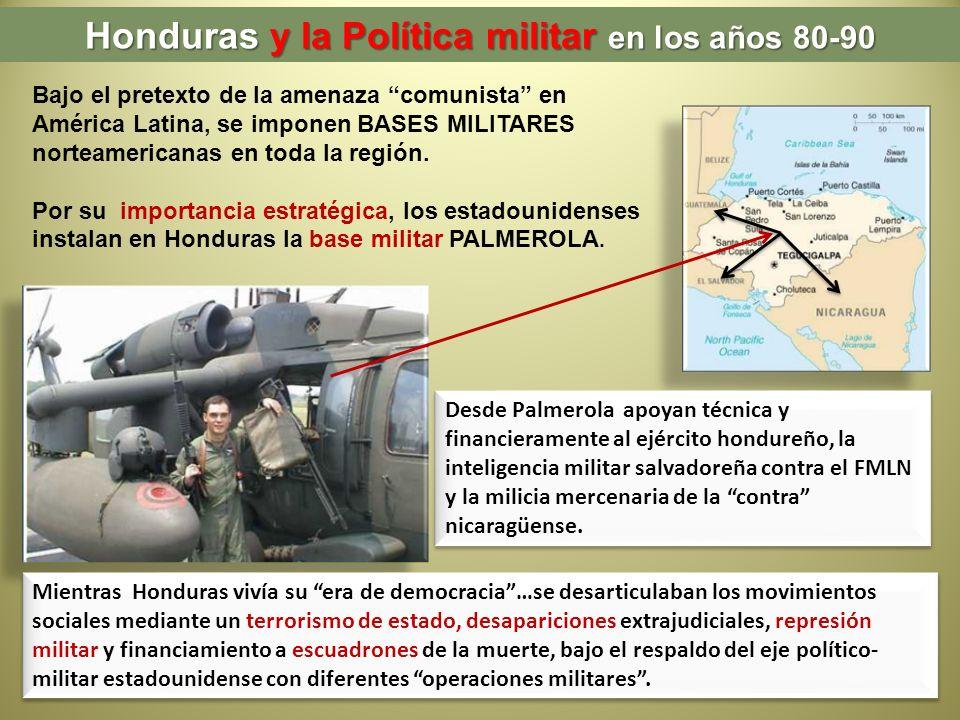 Honduras y la Política militar en los años 80-90 Bajo el pretexto de la amenaza comunista en América Latina, se imponen BASES MILITARES norteamericana