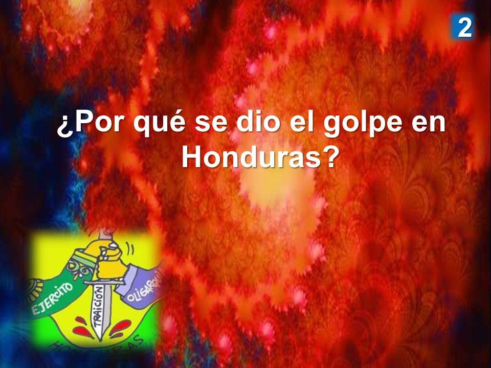 ¿Por qué se dio el golpe en Honduras? 2