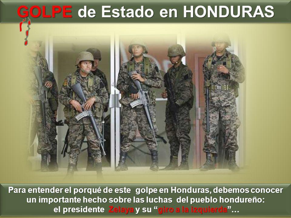 GOLPE de Estado en HONDURAS Para entender el porqué de este golpe en Honduras, debemos conocer un importante hecho sobre las luchas del pueblo hondure