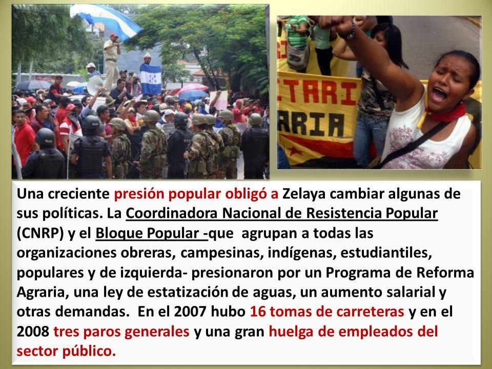 Una creciente presión popular obligó a Zelaya cambiar algunas de sus políticas. La Coordinadora Nacional de Resistencia Popular (CNRP) y el Bloque Pop