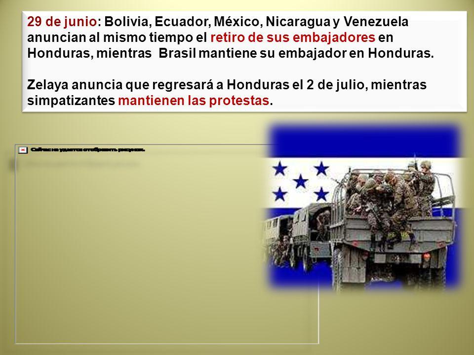 29 de junio: Bolivia, Ecuador, México, Nicaragua y Venezuela anuncian al mismo tiempo el retiro de sus embajadores en Honduras, mientras Brasil mantie