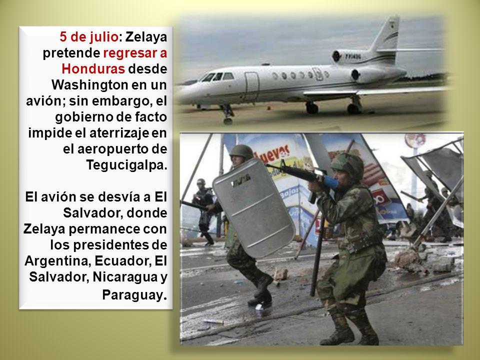 5 de julio: Zelaya pretende regresar a Honduras desde Washington en un avión; sin embargo, el gobierno de facto impide el aterrizaje en el aeropuerto