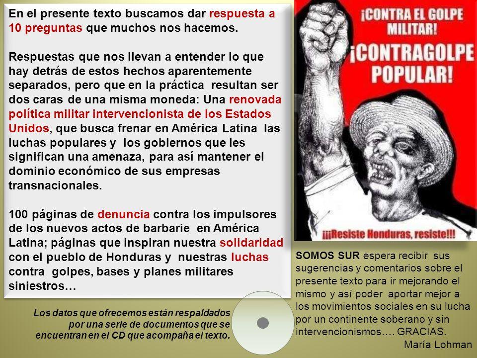 Hoy en América Latina existe un número creciente de bases militares norteamericanas (navales, aéreas y terrestres) CUBA: Guantánamo HONDURAS: Soto Cano (Palmarola) EL SALVADOR: Comalapa ARUBA: Reina Beatriz CURACAO: Base Hato COSTA RICA: Libería PERU: Bases de Iquitos y Nanay COLOMBIA: Tres Esquinas, Larandia y Puerto Leguizamo ISLAS MALVINAS: Base inglesa Además en Perú más de mil soldados norteamericanos mantienen una fuerte presencia en 6 bases militares peruanas, mientras buques de guerra norteamericanos pueden utilizar sus puertos.