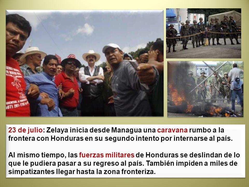 23 de julio: Zelaya inicia desde Managua una caravana rumbo a la frontera con Honduras en su segundo intento por internarse al país. Al mismo tiempo,