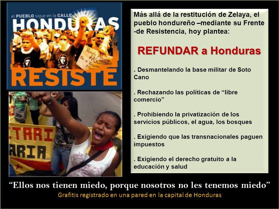 Ellos nos tienen miedo, porque nosotros no les tenemos miedo Grafitis registrado en una pared en la capital de Honduras Más allá de la restitución de