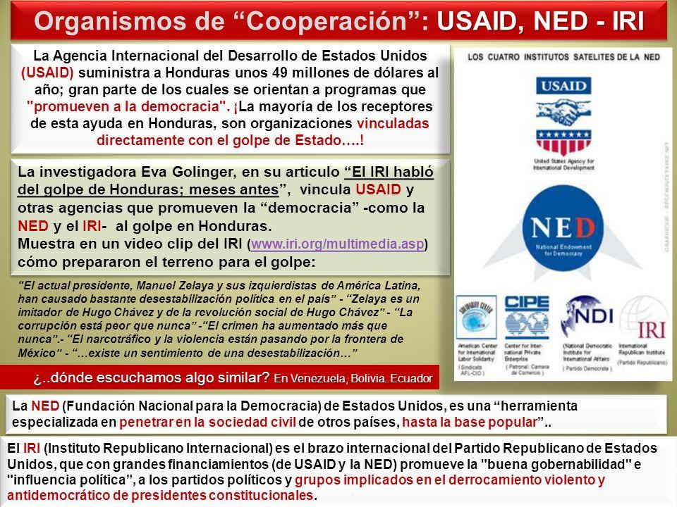 USAID, NED - IRI Organismos de Cooperación: USAID, NED - IRI La investigadora Eva Golinger, en su articulo El IRI habló del golpe de Honduras; meses a
