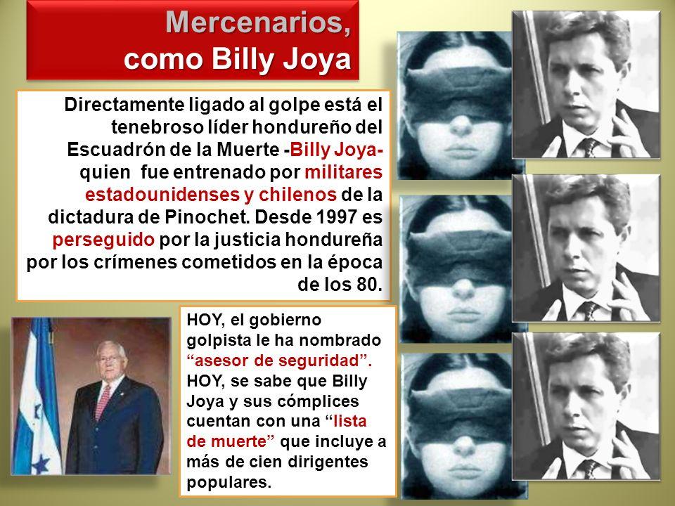 Directamente ligado al golpe está el tenebroso líder hondureño del Escuadrón de la Muerte -Billy Joya- quien fue entrenado por militares estadounidens