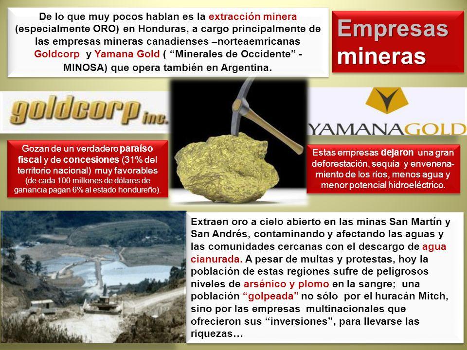 De lo que muy pocos hablan es la extracción minera (especialmente ORO) en Honduras, a cargo principalmente de las empresas mineras canadienses –nortea