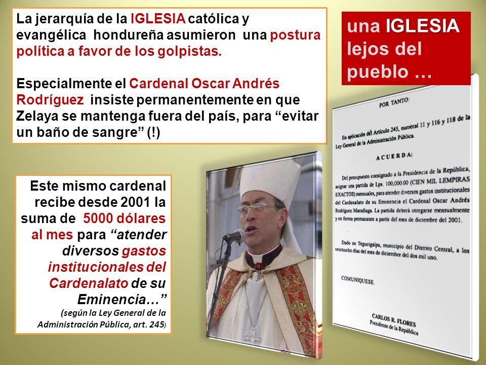 La jerarquía de la IGLESIA católica y evangélica hondureña asumieron una postura política a favor de los golpistas. Especialmente el Cardenal Oscar An