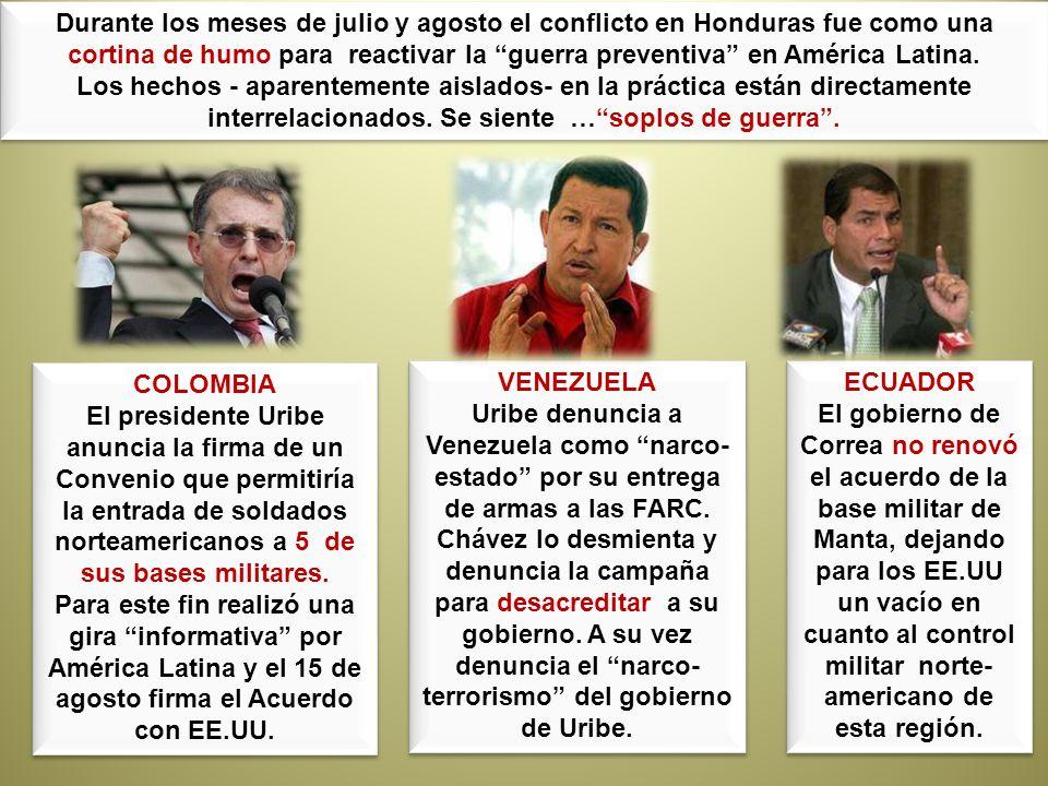 Durante los meses de julio y agosto el conflicto en Honduras fue como una cortina de humo para reactivar la guerra preventiva en América Latina. Los h