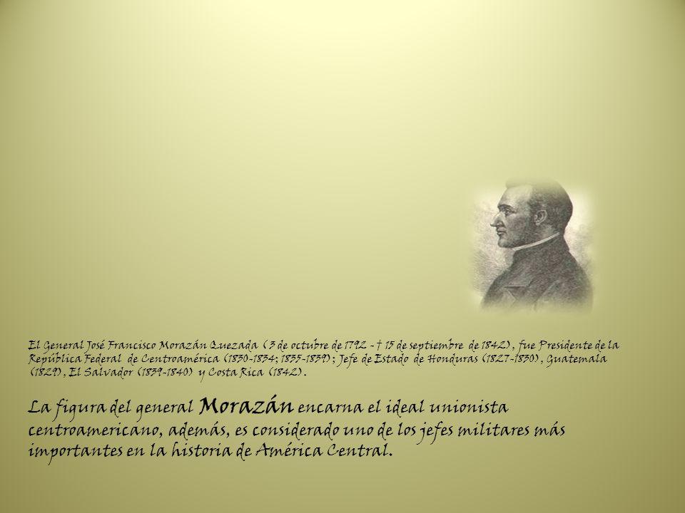 El General José Francisco Morazán Quezada ( 3 de octubre de 1792 - 15 de septiembre de 1842), fue Presidente de la República Federal de Centroamérica