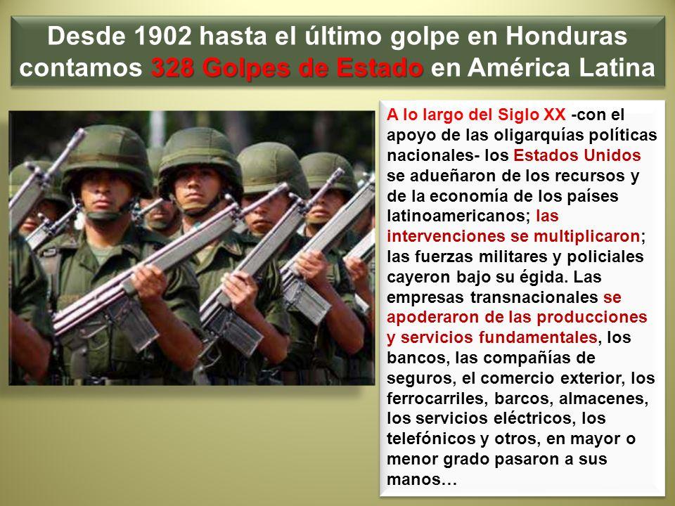 328 Golpes de Estado Desde 1902 hasta el último golpe en Honduras contamos 328 Golpes de Estado en América Latina A lo largo del Siglo XX -con el apoy