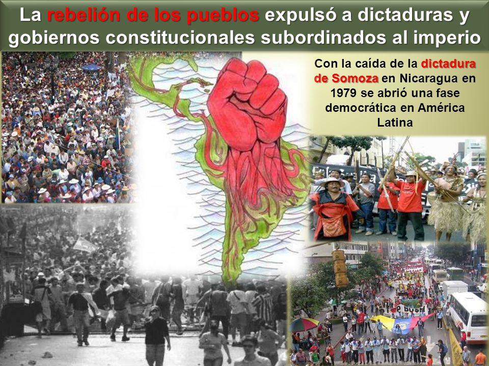 La rebelión de los pueblos expulsó a dictaduras y gobiernos constitucionales subordinados al imperio dictadura de Somoza Con la caída de la dictadura