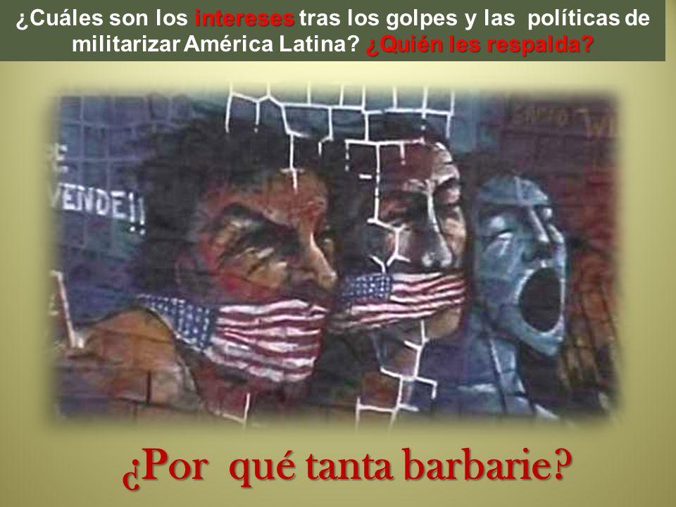 intereses ¿Quién les respalda? ¿Cuáles son los intereses tras los golpes y las políticas de militarizar América Latina? ¿Quién les respalda? ¿Por qué