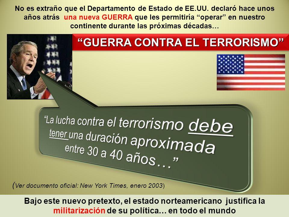 GUERRA CONTRA EL TERRORISMO ( Ver documento oficial: New York Times, enero 2003) No es extraño que el Departamento de Estado de EE.UU. declaró hace un