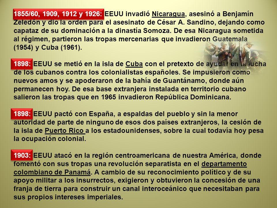 1855/60, 1909, 1912 y 1926: EEUU invadió Nicaragua, asesinó a Benjamín Zeledón y dio la orden para el asesinato de César A. Sandino, dejando como capa
