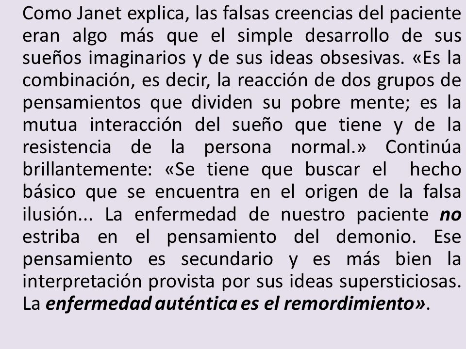 Como Janet explica, las falsas creencias del paciente eran algo más que el simple desarrollo de sus sueños imaginarios y de sus ideas obsesivas. «Es l