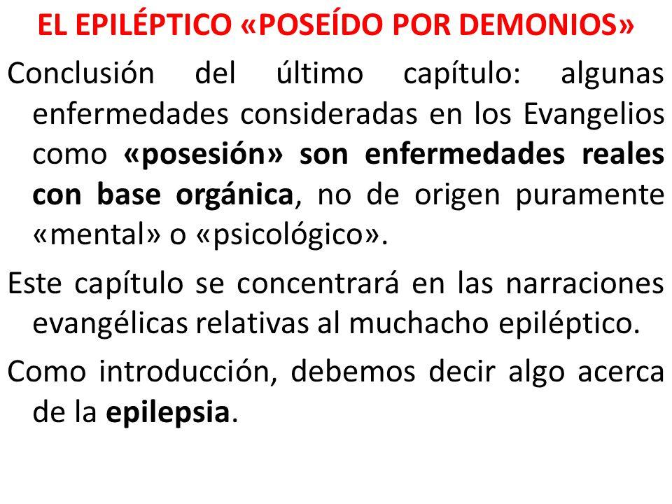 EL EPILÉPTICO «POSEÍDO POR DEMONIOS» Conclusión del último capítulo: algunas enfermedades consideradas en los Evangelios como «posesión» son enfermeda