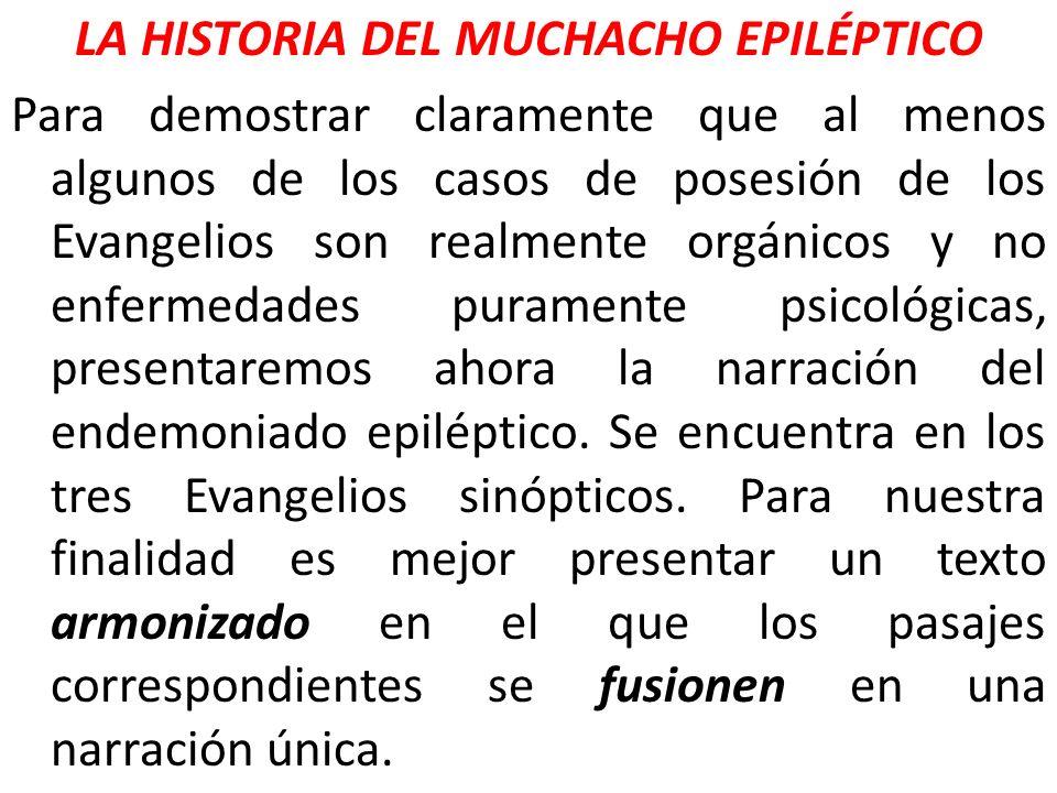 LA HISTORIA DEL MUCHACHO EPILÉPTICO Para demostrar claramente que al menos algunos de los casos de posesión de los Evangelios son realmente orgánicos