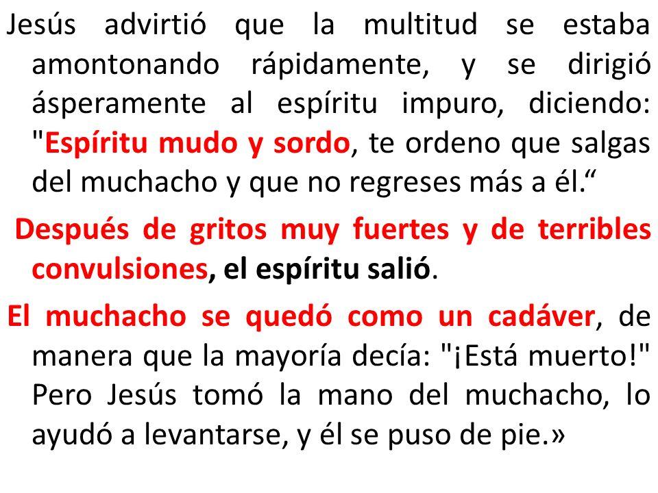 Jesús advirtió que la multitud se estaba amontonando rápidamente, y se dirigió ásperamente al espíritu impuro, diciendo: