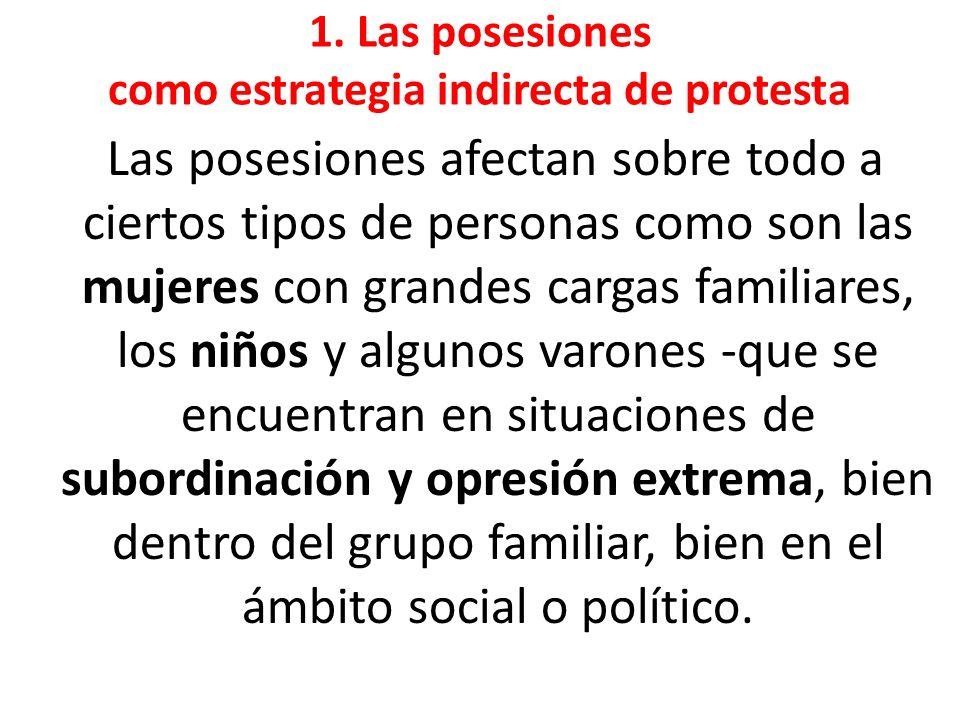 1. Las posesiones como estrategia indirecta de protesta Las posesiones afectan sobre todo a ciertos tipos de personas como son las mujeres con grandes