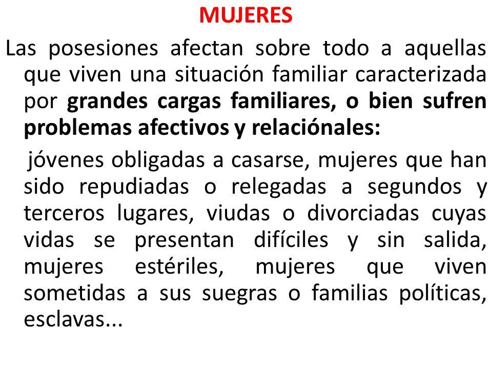 MUJERES Las posesiones afectan sobre todo a aquellas que viven una situación familiar caracterizada por grandes cargas familiares, o bien sufren probl