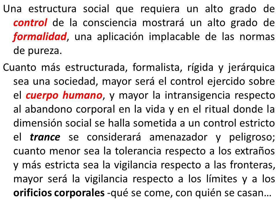 Una estructura social que requiera un alto grado de control de la consciencia mostrará un alto grado de formalidad, una aplicación implacable de las n