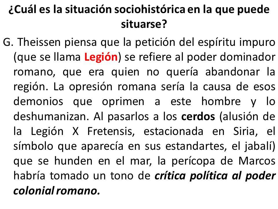 ¿Cuál es la situación sociohistórica en la que puede situarse? G. Theissen piensa que la petición del espíritu impuro (que se llama Legión) se refiere