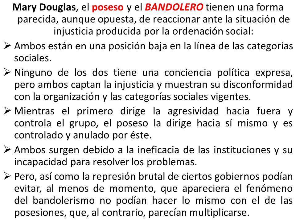 Mary Douglas, el poseso y el BANDOLERO tienen una forma parecida, aunque opuesta, de reaccionar ante la situación de injusticia producida por la orden