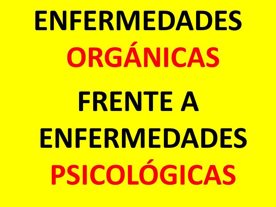 ENFERMEDADES ORGÁNICAS FRENTE A ENFERMEDADES PSICOLÓGICAS