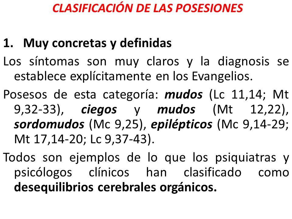 CLASIFICACIÓN DE LAS POSESIONES 1. Muy concretas y definidas Los síntomas son muy claros y la diagnosis se establece explícitamente en los Evangelios.